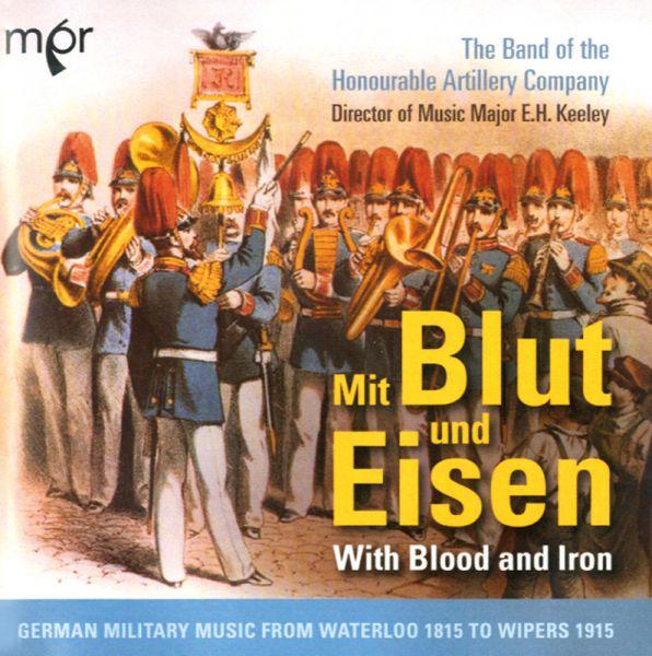Mit Blut und Eisen - Deutsche Militärmusik von 1815 bis 1915
