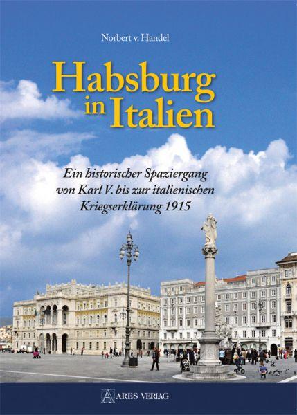 Habsburg in Italien. Ein historischer Spaziergang von Kar