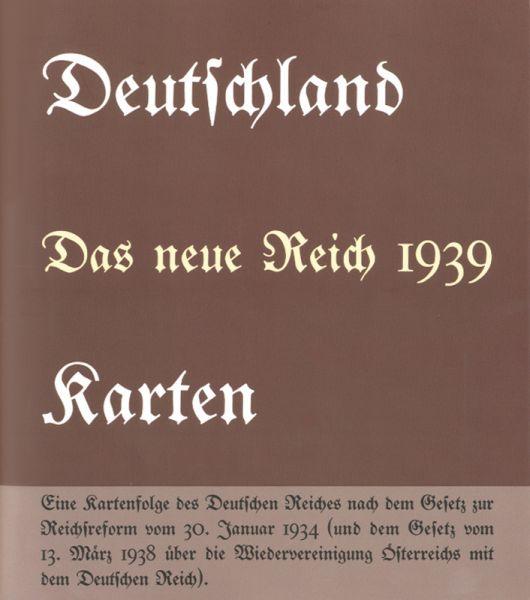 Deutschland - Das neue Reich 1939. Karten. Eine Kartenfolge des