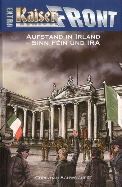 Kaiserfront Extra 8: Aufstand in Irland - Sinn Féin und IRA