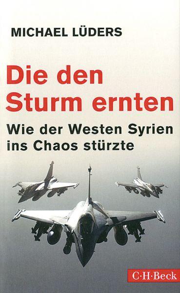 Die den Sturm ernten - Wie der Westen Syrien ins Chaos