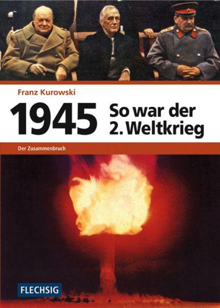 So war der 2. Weltkrieg: 1945