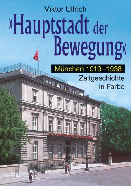 """""""Hauptstadt der Bewegung"""" München 1919-1938"""