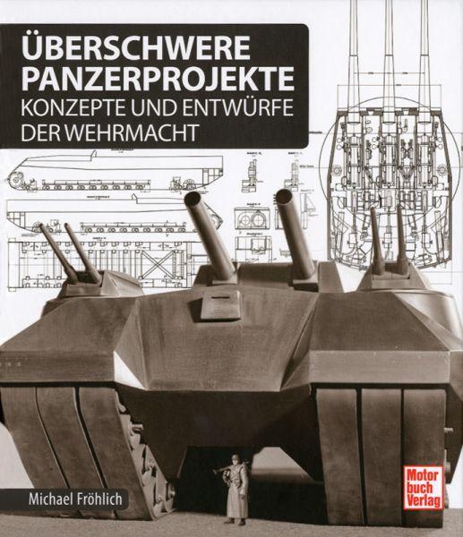 Überschwere Panzerprojekte - Konzepte und Entwürfe der