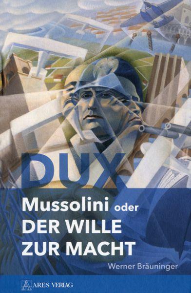 Dux - Mussolini oder der Wille zur Macht