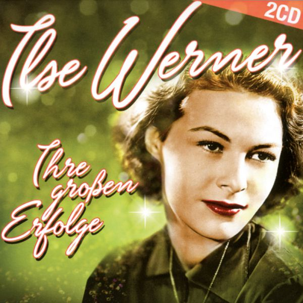 Ilse Werner. Ihre großen Erfolge