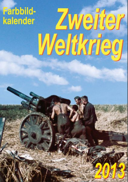 Farbbildkalender Zweiter Weltkrieg 2013