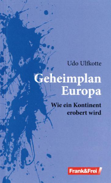 Geheimplan Europa - Wie ein Kontinent erobert wird