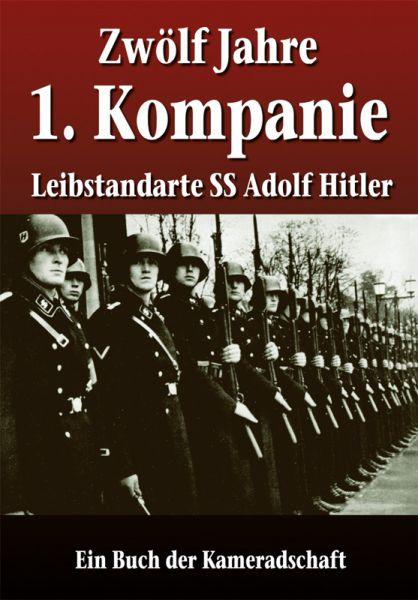 Zwölf Jahre 1. Kompanie Leibstandarte SS Adolf Hitler