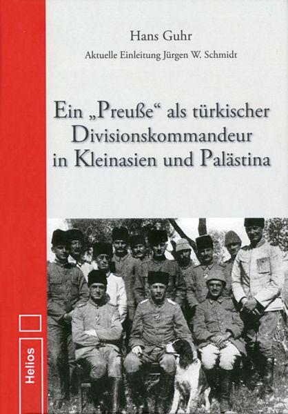 Ein Preuße als türkischer Divisionskommandeur in Kleinasien und Palästina