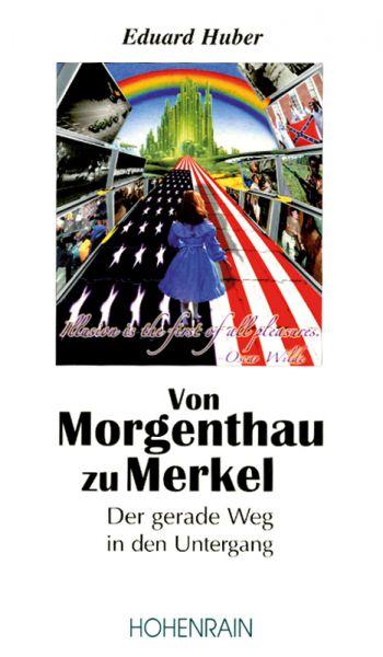 Von Morgenthau zu Merkel - Der gerade Weg in den Untergang