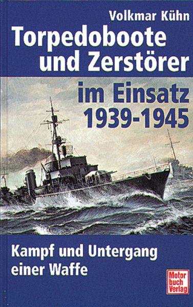 Torpedoboote und Zerstörer im Einsatz 1939 - 1945