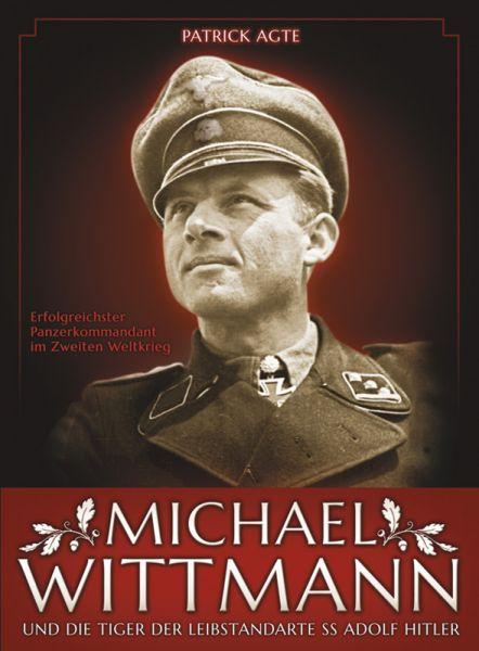 """Michael Wittmann und die Tiger der """"Leibstandarte SS Adolf Hitler"""""""