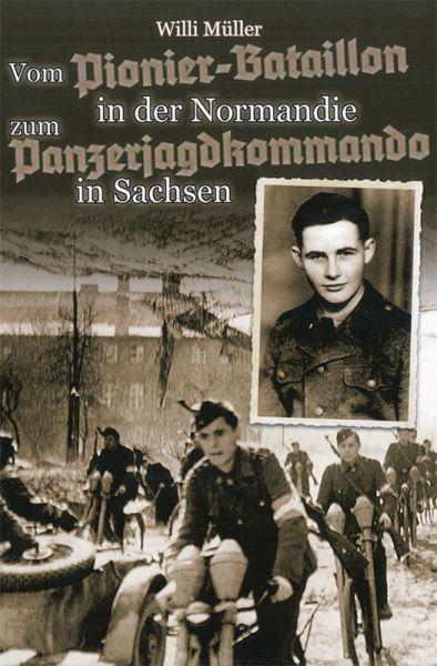 Vom Pionier-Btl. in d. Normandie z. Panzerjagdkommando in Sachsen