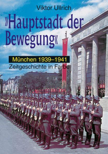 """""""Hauptstadt der Bewegung"""" München 1939-1941"""