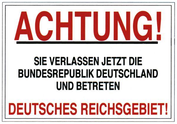"""""""Deutsches Reichsgebiet!"""" (Achtung! Sie verlassen jetzt …)"""